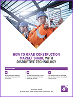 HOW TO GRAB CONSTRUCTION MARKET SHARE WITH DISRUPTIVE TECHNOLOGY